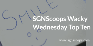 SGN Scoops Wacky Wednesday Top Ten