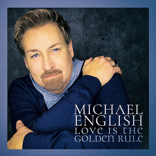 MICHAEL ENGLISH UNVEILS LOVE IS THE GOLDEN RULE TODAY