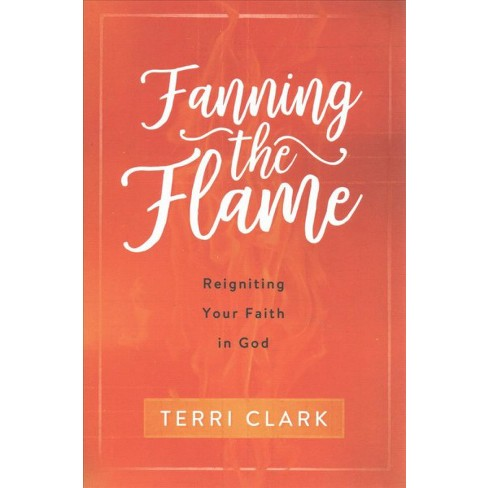"Terri Clark Author of ""Fanning the Flame: Reigniting your faith in God"""