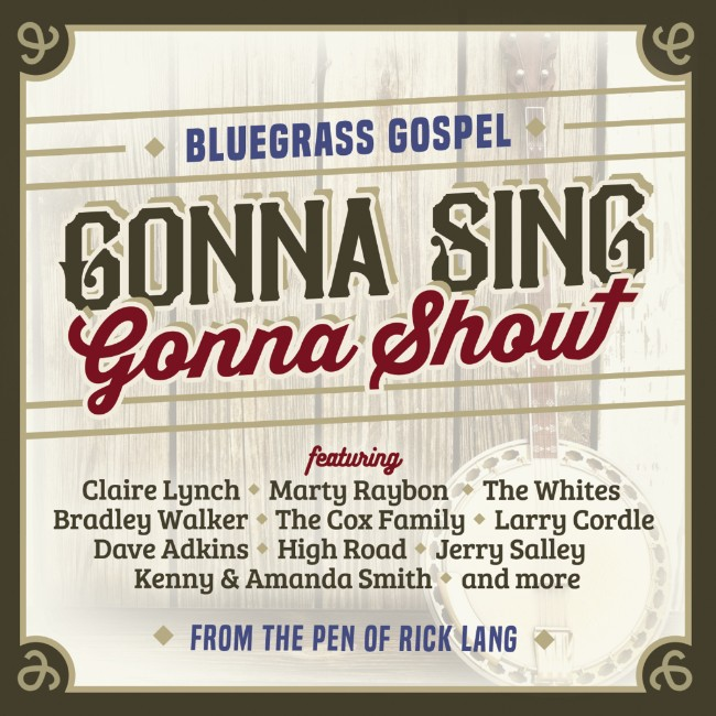 Gonna Sing, Gonna Shout Features Top Country, Bluegrass and Gospel Stars Marty Raybon, Bradley Walker, High Road