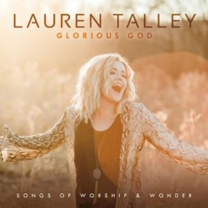 Lauren Talley Glorious God: Songs of Worship