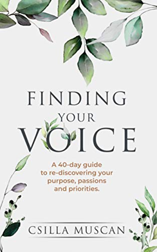 Finding Your Voice: A 40-day Guide to Rediscovering Your Purpose, Passions, and Priorities